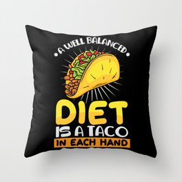 A well Balanced diet is a Taco in each hand Throw Pillow