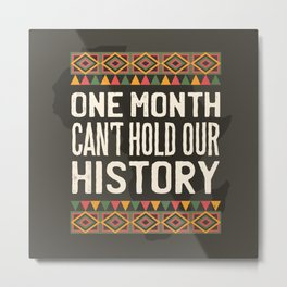 Black History Month One Month Can't Hold Our History Metal Print