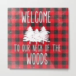 Welcome to our Neck of the Woods | Cabin Decor Metal Print