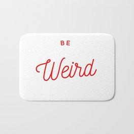 Be Weird in Red Bath Mat