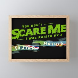 You Don't Scare Me I Was Raised By A Fijian Mother Framed Mini Art Print