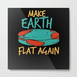Make Earth Flat Again Metal Print