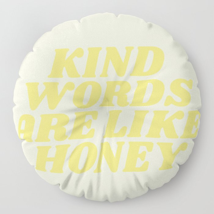 kind words are like honey Floor Pillow