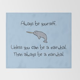 Always Be Yourself, Unless You Can Be A Narwhal Throw Blanket
