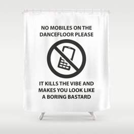 No mobile phones allowed on the dancefloor Shower Curtain