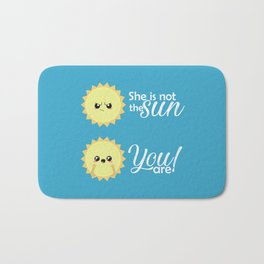 She is not the sun, you are! Bath Mat