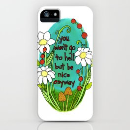 You Won't Go To Hell But Be Bice Anyway iPhone Case