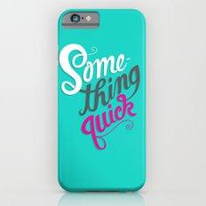 Something Quick iPhone 6s Slim Case