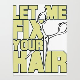 Let Me Fix Your Hair. Funny T Shirt for Stylists Poster