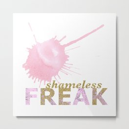 shameless FREAK Metal Print