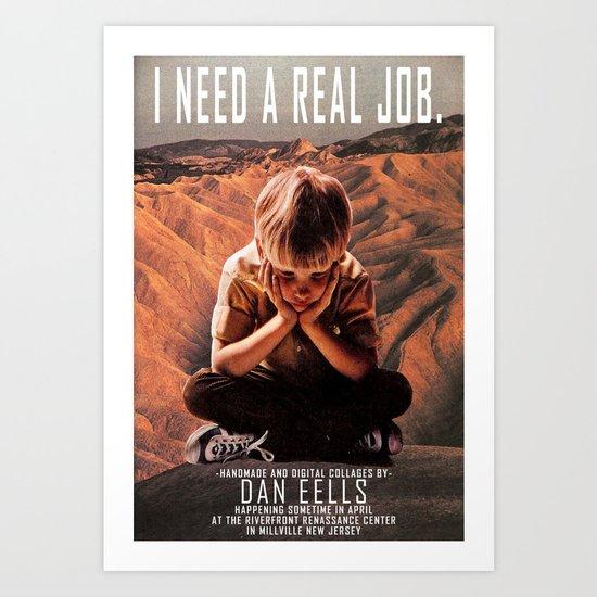 i need a real job Art Print