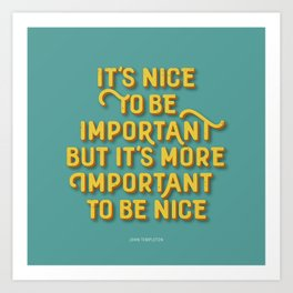 """""""It´s nice to be important, but it´s more important to be nice"""" Art Print"""