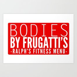 Bodies by Frugatti's Art Print