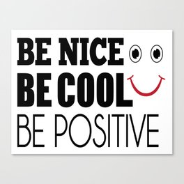 Be Cool Be nice Be positive Canvas Print