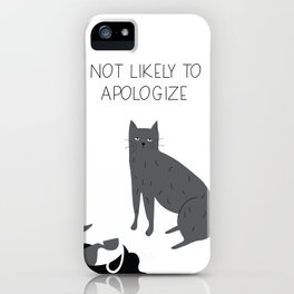 Not Likely to Apologize iPhone Case