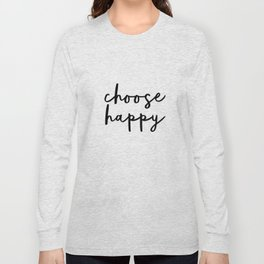 Choose Happy black and white contemporary minimalism typography design home wall decor bedroom Long Sleeve T-shirt