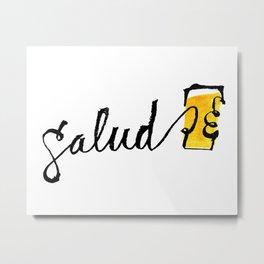 Salud Metal Print