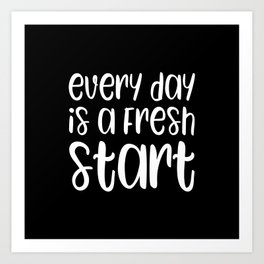 Every day is a fresh start motivational quote Art Print