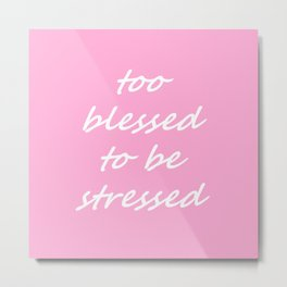 too blessed to be stressed - pink Metal Print