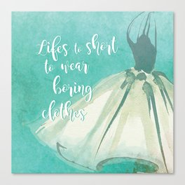 Life's to Short To Wear Boring Clothes Canvas Print