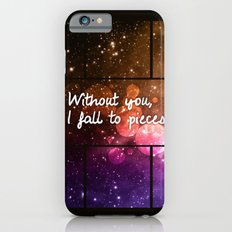 Without you I fall to pieces Slim Case iPhone 6s