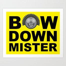 Bow Down Mister Art Print