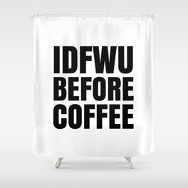 IDFWU BEFORE COFFEE Shower Curtain