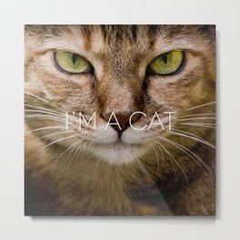 I'M AN ANIMAL // i'm a cat Metal Print