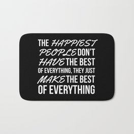 The Happiest People Don't Have the Best of Everything, They Just Make the Best of Everything (Black) Bath Mat