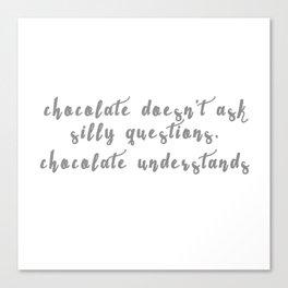 Chocolate Understands Canvas Print