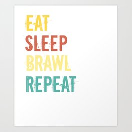 Eat Sleep Brawl Repeat Brawler Gamer Art Print