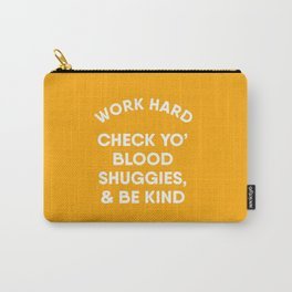 Work Hard, Check Yo' Blood Shuggies & Be Kind Carry-All Pouch