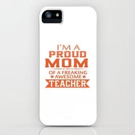 PROUD OF TEACHER'S MOM iPhone Case