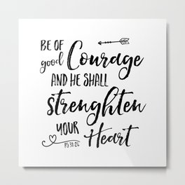Be of Good Courage Typography - Psalm 31:24 Metal Print