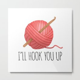 I'll Hook You Up Metal Print