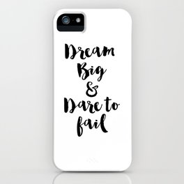 Dream Big & Dare to Fail iPhone Case