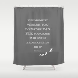 The Moment Where You Doubt Can Fly Peter Pan Childrens Quote Shower Curtain