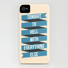 Tonight To Hell With Everything Else iPhone (4, 4s) Slim Case