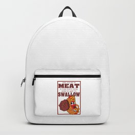 """Funny but cute tee design! """"Once You Put My Meat In Your Mouth, you're going to want to Swallow"""" Backpack"""