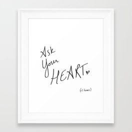 Ask Your Heart. (it knows.) Quote Framed Art Print