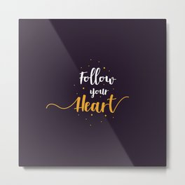 """Hand Lettering Motivational quote """"Follow your heart"""" Metal Print"""