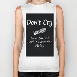 Don't Cry over spilled bovine lactation fluids. Biker Tank