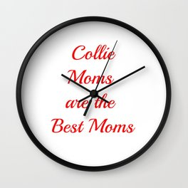 Collie Moms are the Best Moms Wall Clock