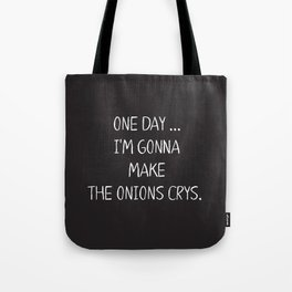 ONE DAY … I'M GONNA MAKE THE ONIONS CRYS. Tote Bag