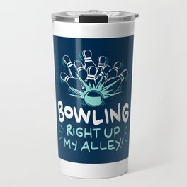 Bowling Right Up My Alley - Funny Bowling Pun Gift Travel Mug