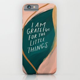 """I Am Grateful For The Little Things."" iPhone Case"