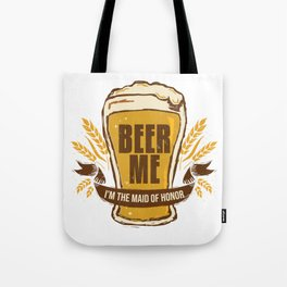 Maid of Honor Gift Bachelorette Party Funny Beer Me Wedding Engagement Present Tote Bag