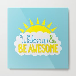 Wake Up & Be Awesome Metal Print