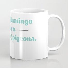 Flamingo not Pigeon Coffee Mug