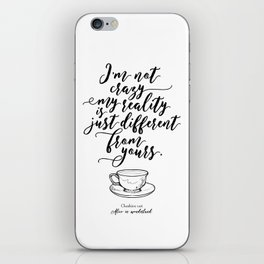 I'm not crazy my reality is just different from yours | Alice in wonderland iPhone Skin